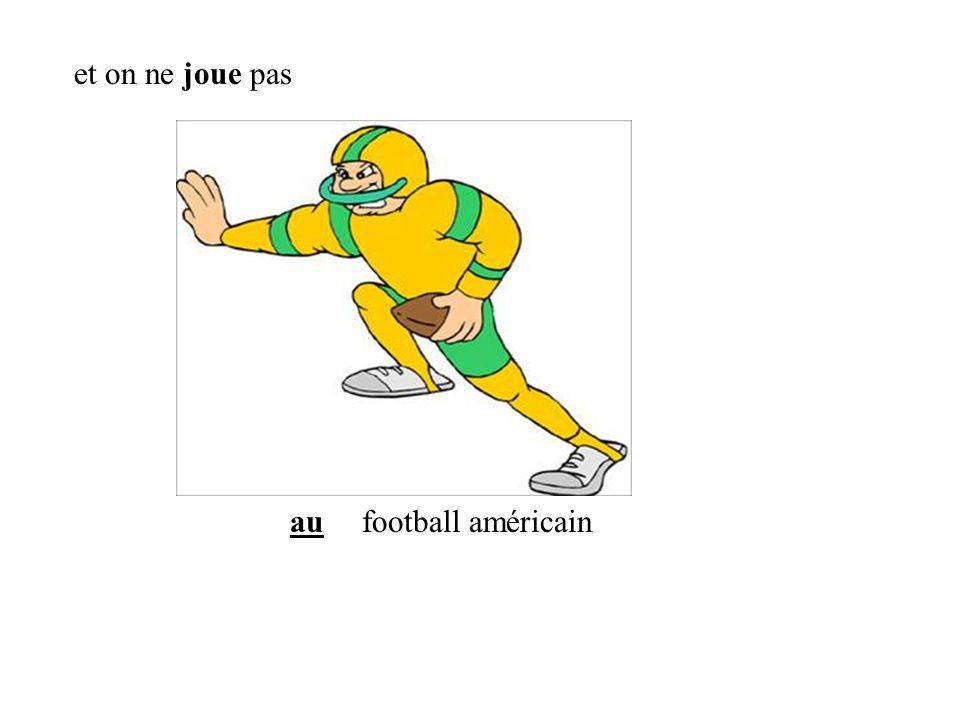 aufootball américain et on ne joue pas
