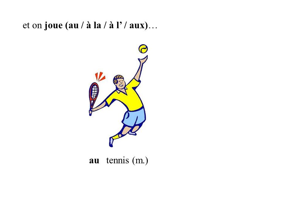 autennis (m.) et on joue (au / à la / à l / aux)…