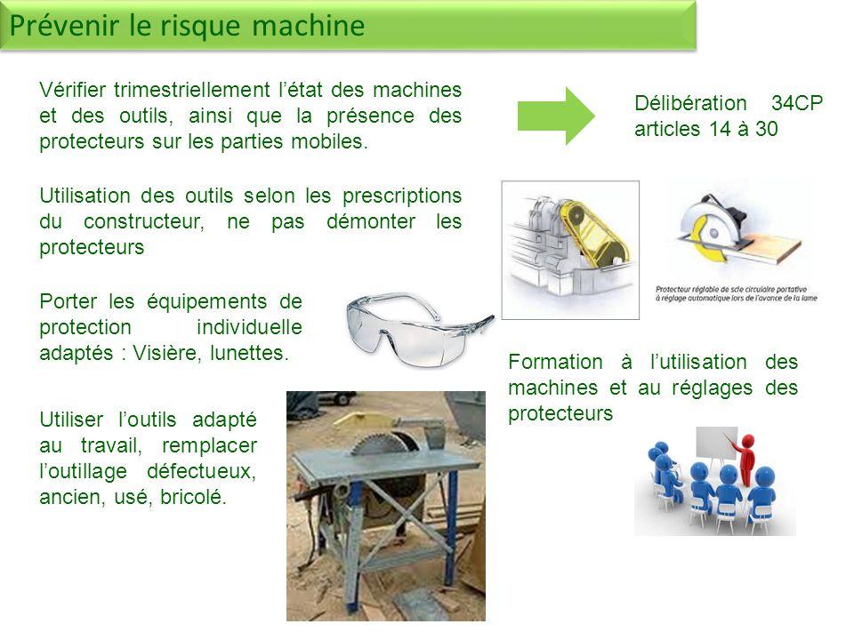 Formation à lutilisation des machines et au réglages des protecteurs Prévenir le risque machine Vérifier trimestriellement létat des machines et des outils, ainsi que la présence des protecteurs sur les parties mobiles.