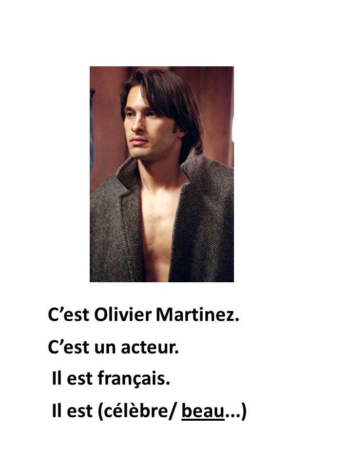Il est français. Cest Olivier Martinez. Cest un acteur. Il est (célèbre/ beau...)