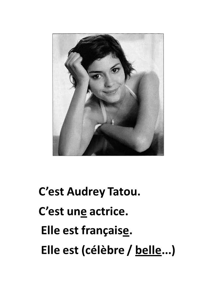 Elle est française. Cest Audrey Tatou. Cest une actrice. Elle est (célèbre / belle...)
