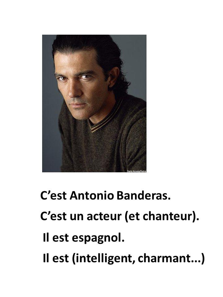 Il est espagnol. Cest Antonio Banderas. Cest un acteur (et chanteur).