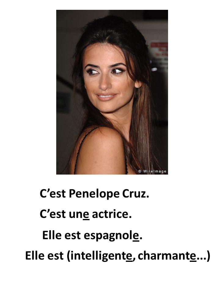 Elle est espagnole. Cest Penelope Cruz. Cest une actrice. Elle est (intelligente, charmante...)