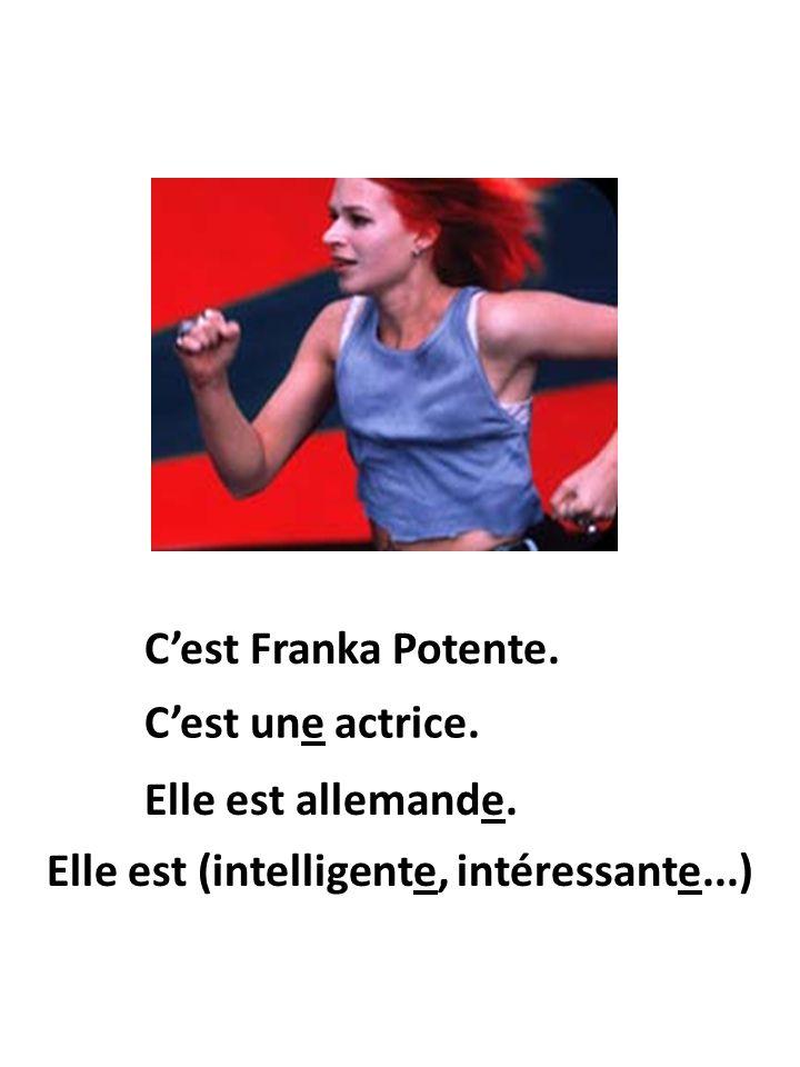 Elle est allemande. Cest Franka Potente. Cest une actrice. Elle est (intelligente, intéressante...)