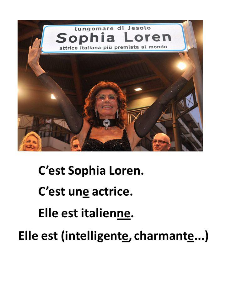Elle est italienne. Cest Sophia Loren. Cest une actrice. Elle est (intelligente, charmante...)
