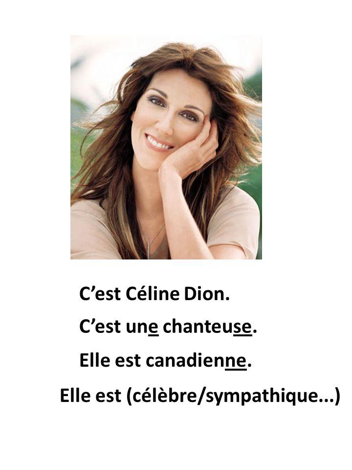 Elle est canadienne. Cest Céline Dion. Cest une chanteuse. Elle est (célèbre/sympathique...)