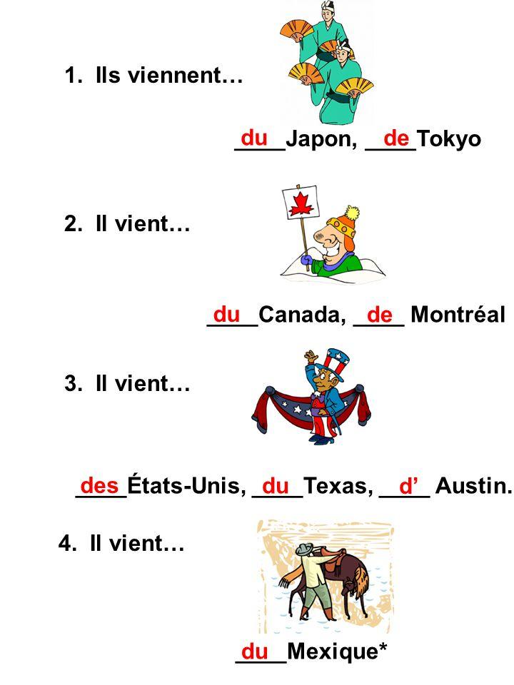 1. Ils viennent… 2. Il vient… 3. Il vient… 4. Il vient… ____Japon, ____Tokyo ____Canada, ____ Montréal ____États-Unis, ____Texas, ____ Austin. ____Mex