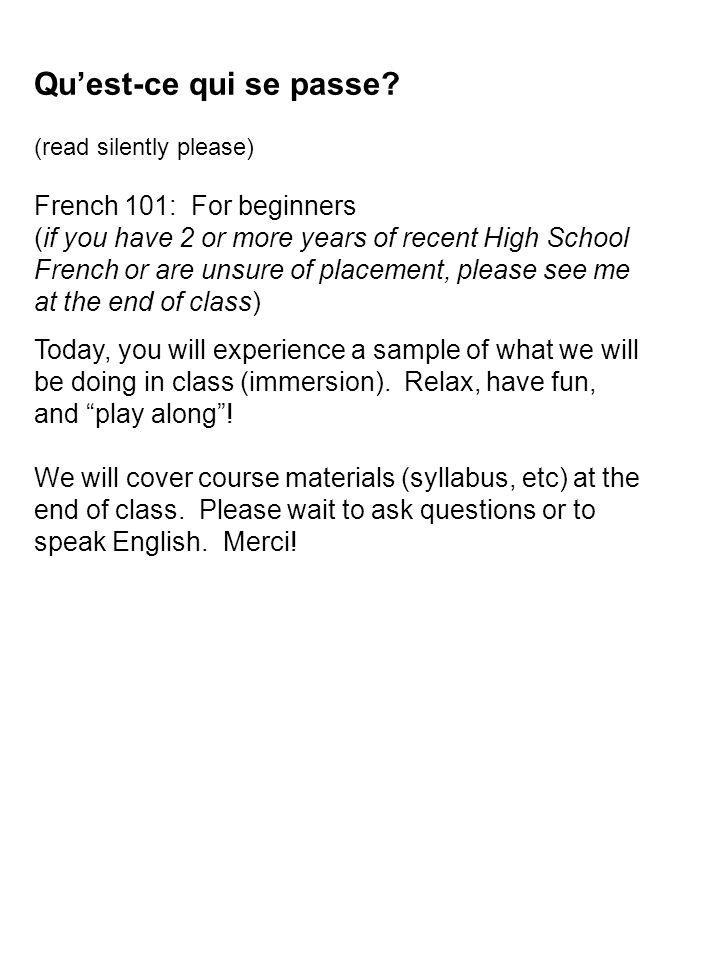 Quest-ce qui se passe? (read silently please) French 101: For beginners (if you have 2 or more years of recent High School French or are unsure of pla