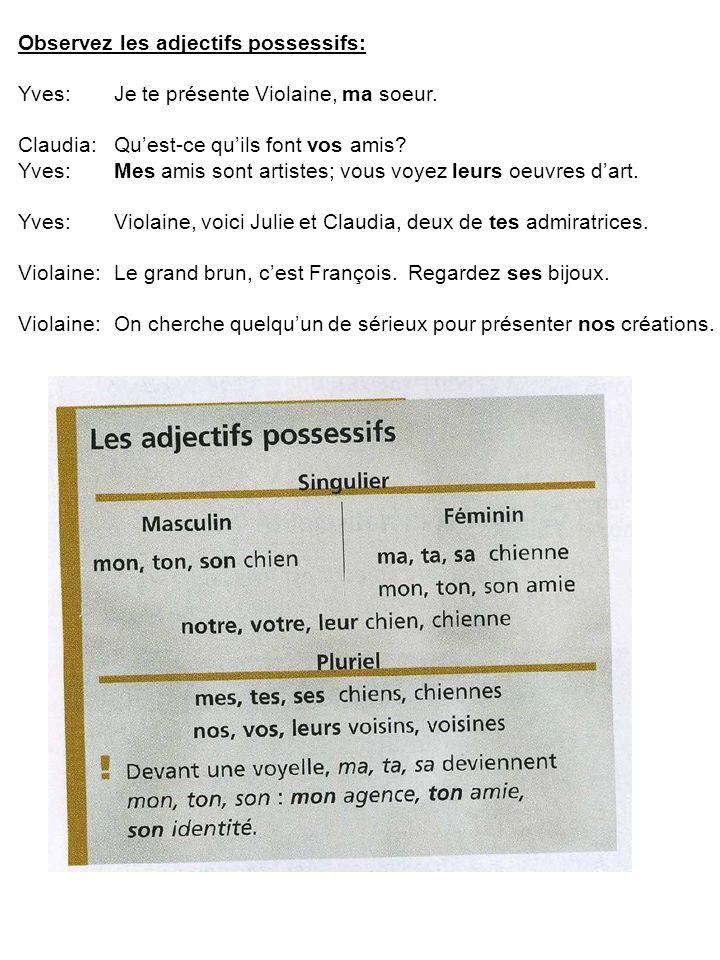 Observez les adjectifs possessifs: Yves: Je te présente Violaine, ma soeur.