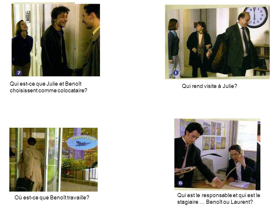 Qui est le responsable et qui est le stagiaire … Benoît ou Laurent? Qui est-ce que Julie et Benoît choisissent comme colocataire? Qui rend visite à Ju