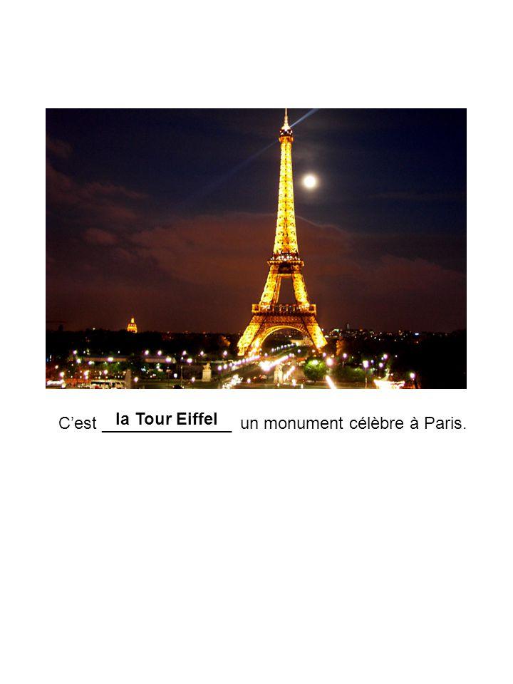Cest ______________ un monument célèbre à Paris. la Tour Eiffel