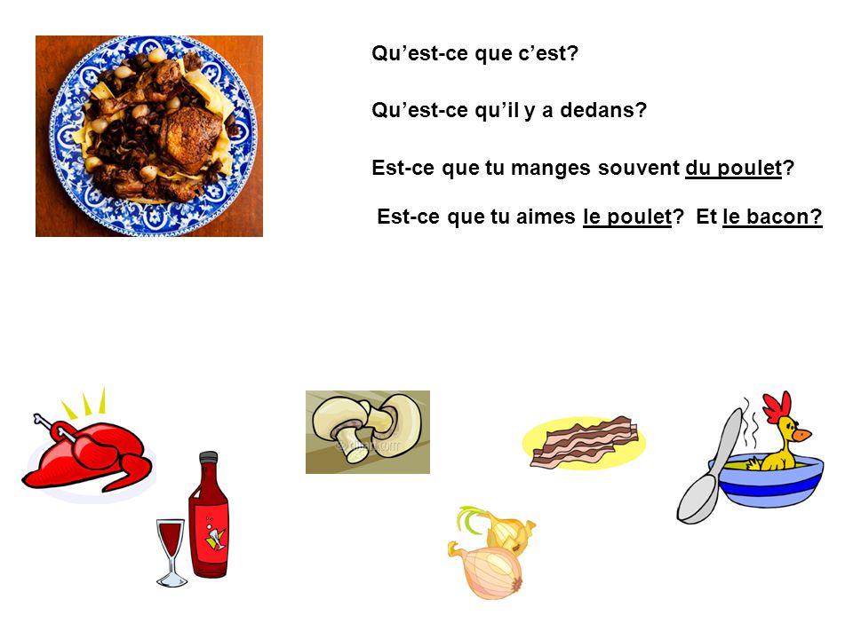 Quest-ce que cest? Quest-ce quil y a dedans? Est-ce que tu manges souvent du poulet? Est-ce que tu aimes le poulet? Et le bacon?
