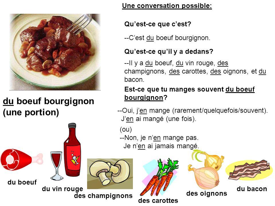du boeuf bourgignon (une portion) du boeuf du vin rouge des champignons du bacon des carottes des oignons --Cest du boeuf bourgignon. Quest-ce que ces