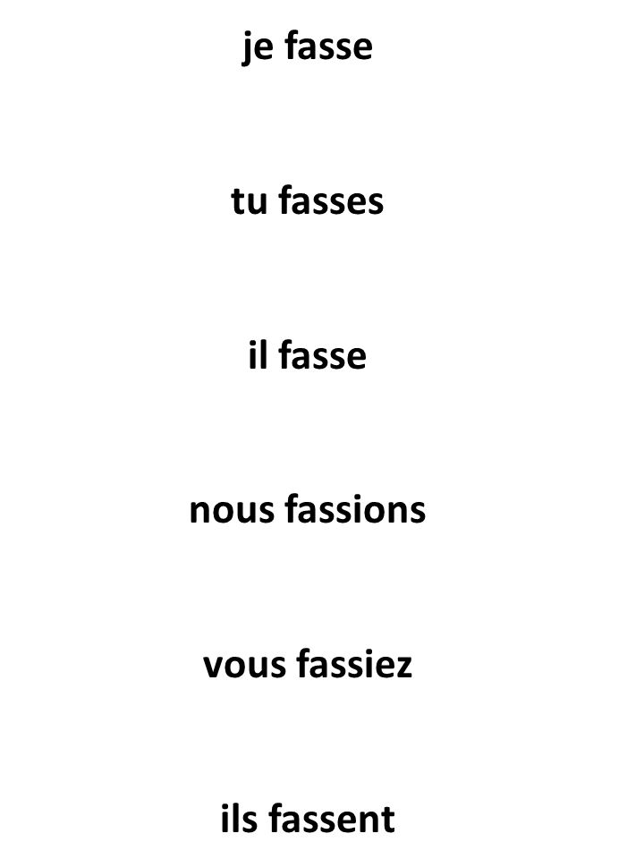 je fasse tu fasses il fasse nous fassions vous fassiez ils fassent