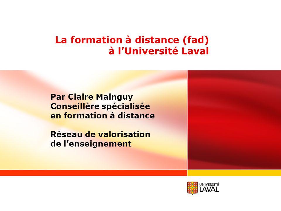 Claire Mainguy Réseau de valorisation de lenseignement 03-08 2 Plan de la présentation La FAD : statistiques, définition Structure de soutien et de gestion à lUL Modèle de développement Rôle des conseillers en FAD