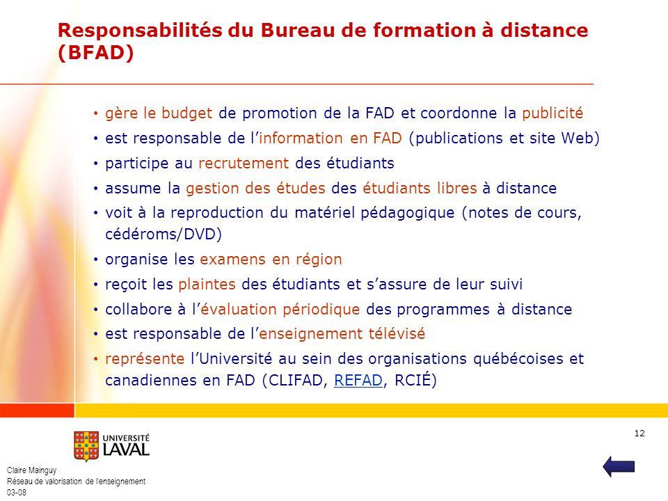 Claire Mainguy Réseau de valorisation de lenseignement 03-08 12 Responsabilités du Bureau de formation à distance (BFAD) gère le budget de promotion d