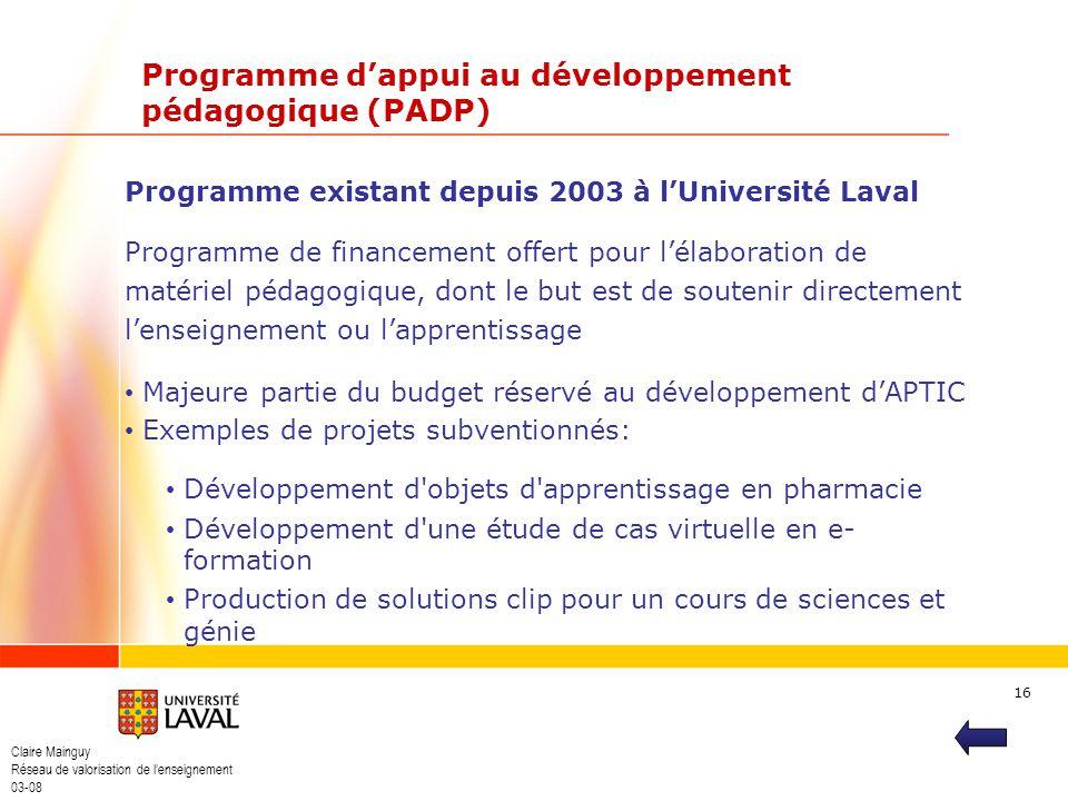 Claire Mainguy Réseau de valorisation de lenseignement 03-08 16 Programme dappui au développement pédagogique (PADP) Programme existant depuis 2003 à