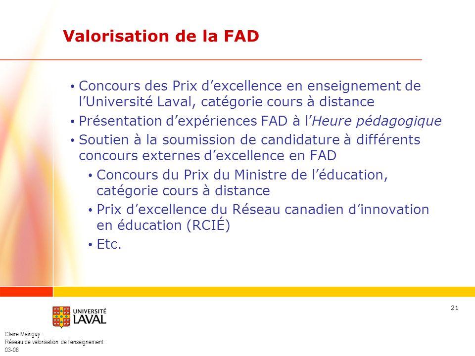 Claire Mainguy Réseau de valorisation de lenseignement 03-08 21 Valorisation de la FAD Concours des Prix dexcellence en enseignement de lUniversité La