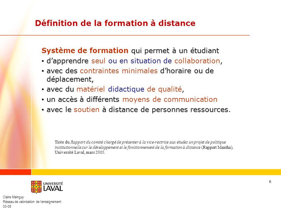 Claire Mainguy Réseau de valorisation de lenseignement 03-08 6 Définition de la formation à distance qui permet à un étudiant Système de formation qui