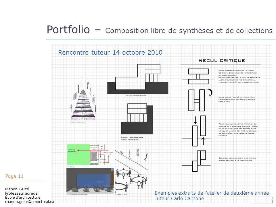 Page 11 Manon Guité Professeur agrégé École darchitecture manon.guite@umontreal.ca Portfolio – Composition libre de synthèses et de collections Rencon