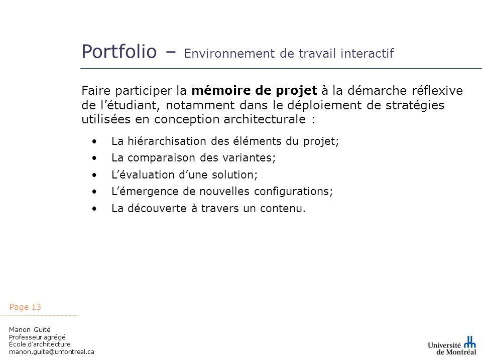 Page 13 Manon Guité Professeur agrégé École darchitecture manon.guite@umontreal.ca Portfolio – Environnement de travail interactif Faire participer la