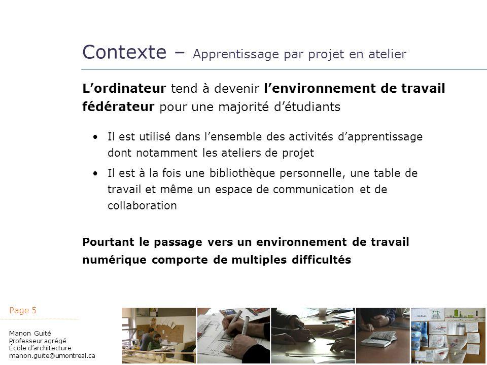 Page 5 Manon Guité Professeur agrégé École darchitecture manon.guite@umontreal.ca Contexte – Apprentissage par projet en atelier Lordinateur tend à de