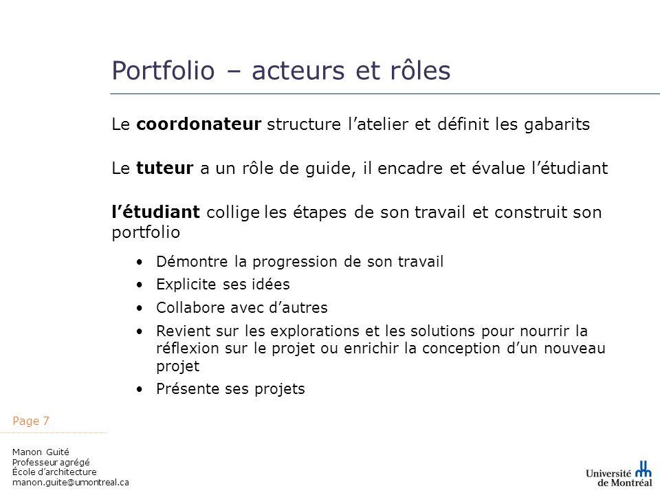 Page 7 Manon Guité Professeur agrégé École darchitecture manon.guite@umontreal.ca Portfolio – acteurs et rôles Le tuteur a un rôle de guide, il encadr