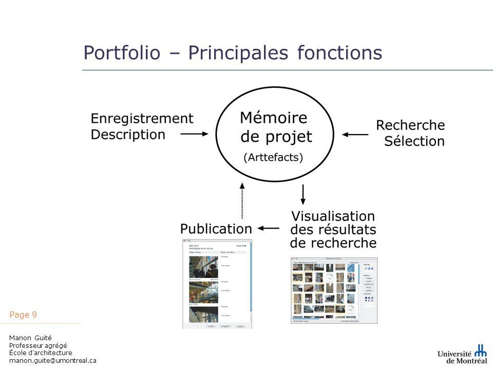 Page 9 Manon Guité Professeur agrégé École darchitecture manon.guite@umontreal.ca Portfolio – Principales fonctions