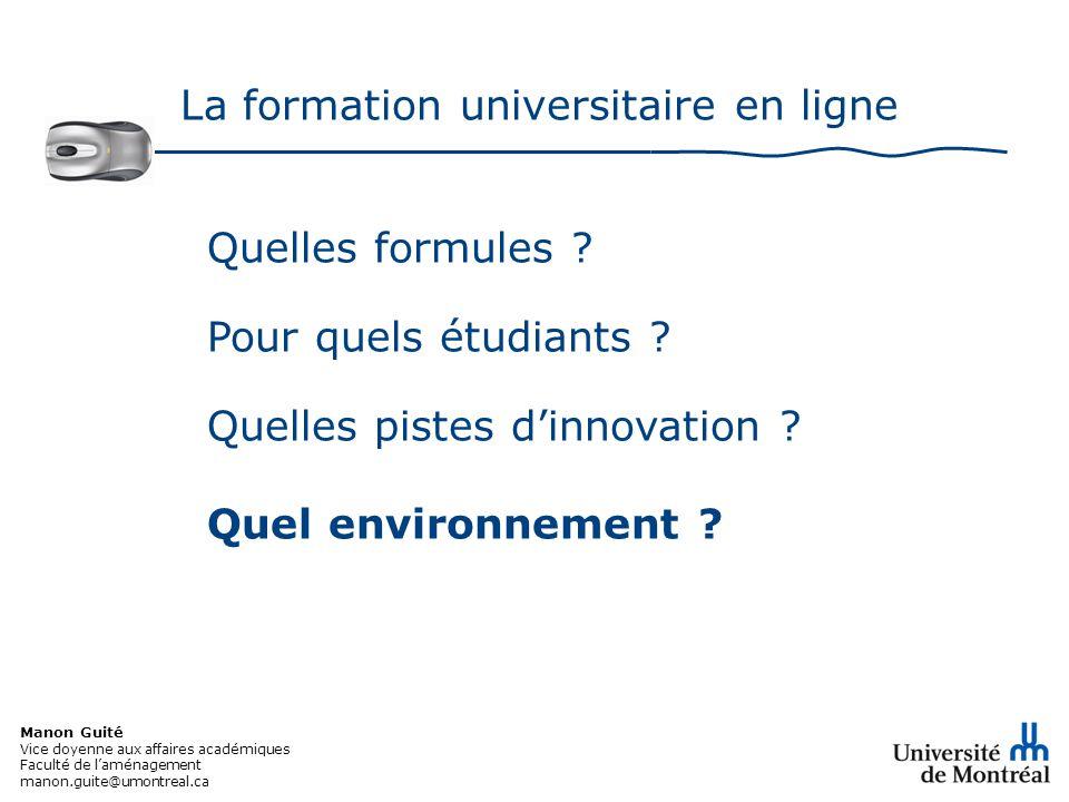 Manon Guité Vice doyenne aux affaires académiques Faculté de laménagement manon.guite@umontreal.ca La formation universitaire en ligne Quelles formules .