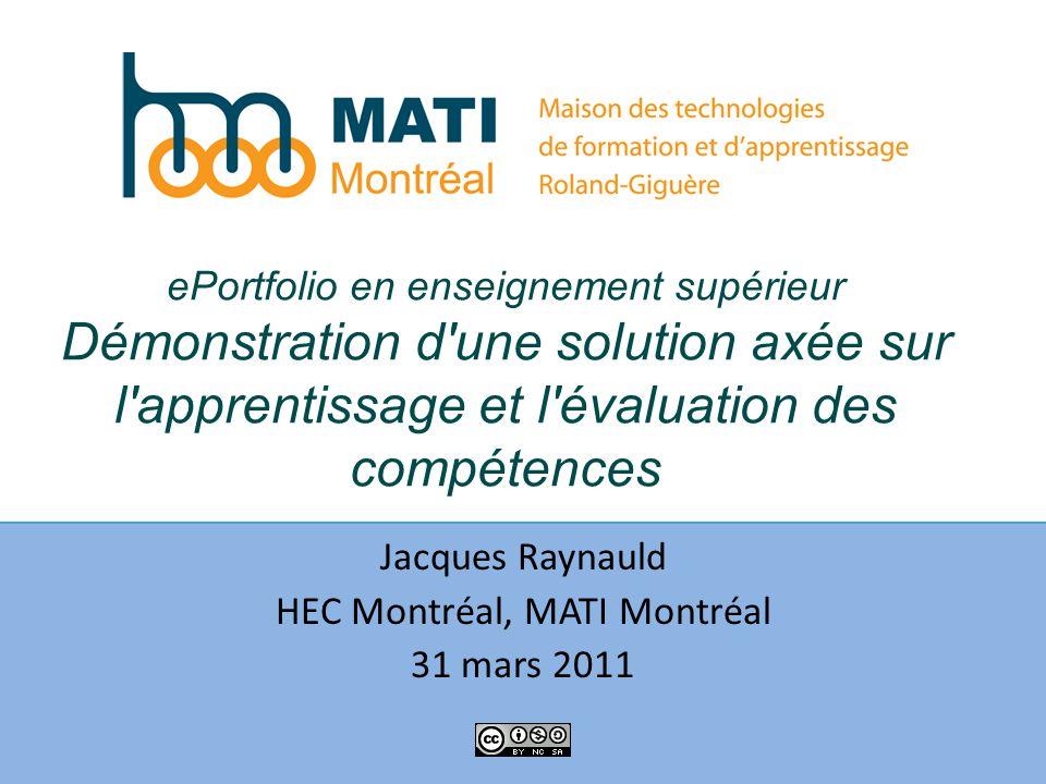 ePortfolio en enseignement supérieur Démonstration d'une solution axée sur l'apprentissage et l'évaluation des compétences Jacques Raynauld HEC Montré