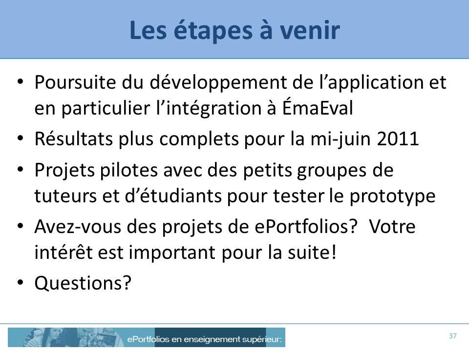 Les étapes à venir Poursuite du développement de lapplication et en particulier lintégration à ÉmaEval Résultats plus complets pour la mi-juin 2011 Pr