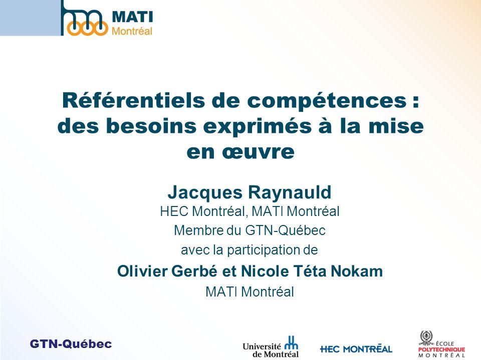 GTN-Québec Référentiels de compétences : des besoins exprimés à la mise en œuvre Jacques Raynauld HEC Montréal, MATI Montréal Membre du GTN-Québec ave