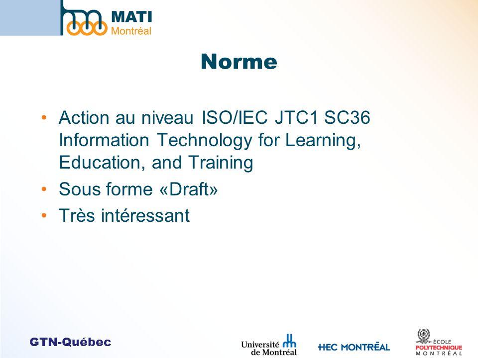GTN-Québec Norme Action au niveau ISO/IEC JTC1 SC36 Information Technology for Learning, Education, and Training Sous forme «Draft» Très intéressant