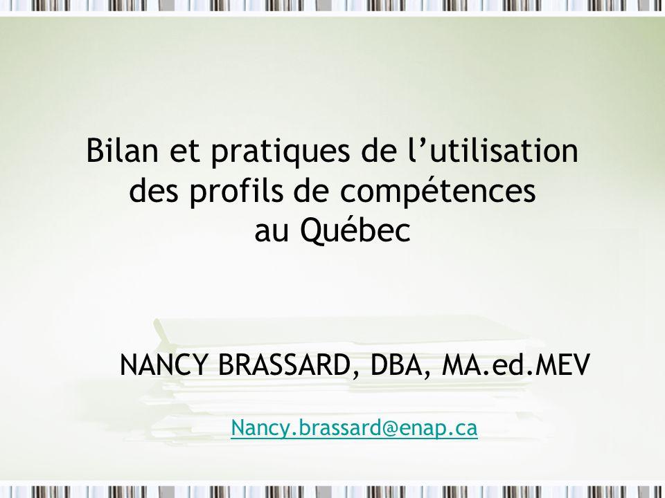 Bilan et pratiques de lutilisation des profils de compétences au Québec NANCY BRASSARD, DBA, MA.ed.MEV Nancy.brassard@enap.ca