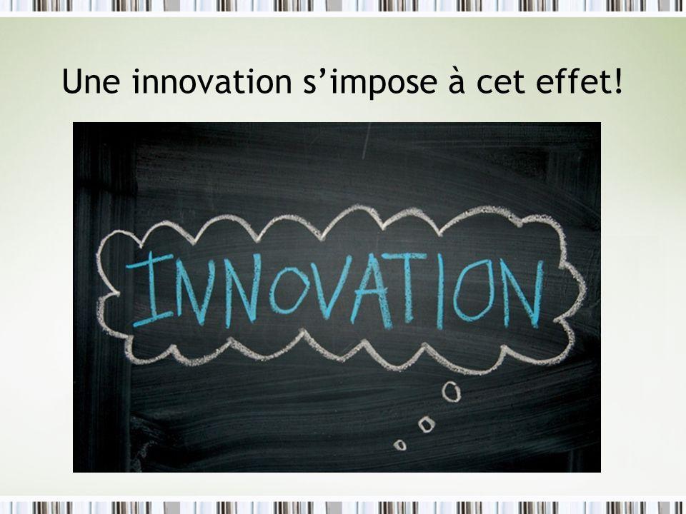 Une innovation simpose à cet effet!