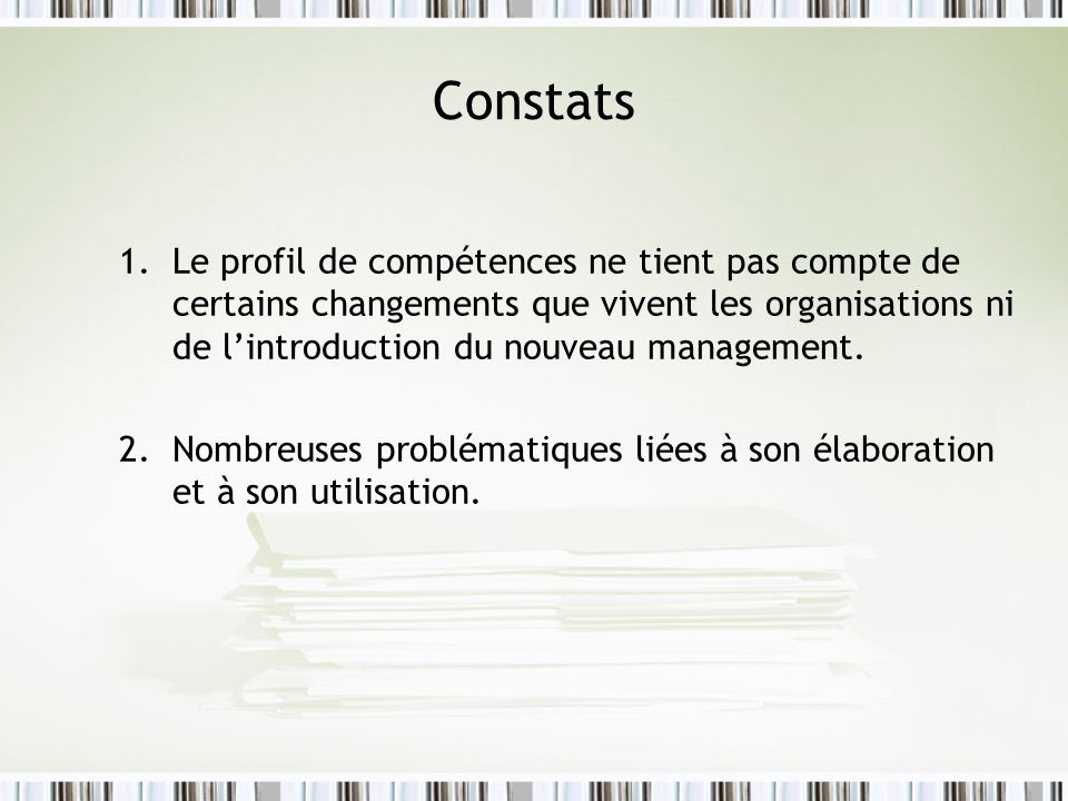 Constats 1.Le profil de compétences ne tient pas compte de certains changements que vivent les organisations ni de lintroduction du nouveau management