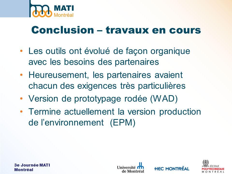 3e Journée MATI Montréal Conclusion – travaux en cours Les outils ont évolué de façon organique avec les besoins des partenaires Heureusement, les par