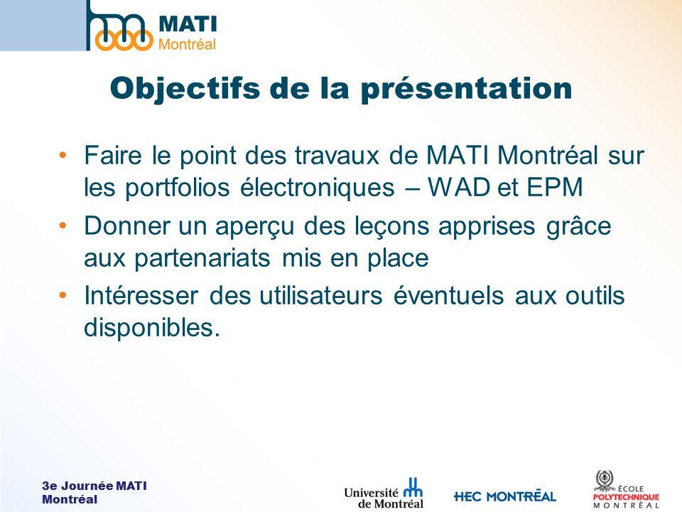 3e Journée MATI Montréal Conclusion – travaux en cours Les outils ont évolué de façon organique avec les besoins des partenaires Heureusement, les partenaires avaient chacun des exigences très particulières Version de prototypage rodée (WAD) Termine actuellement la version production de lenvironnement (EPM)