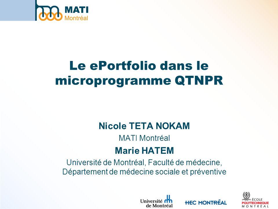 Le ePortfolio dans le microprogramme QTNPR Nicole TETA NOKAM MATI Montréal Marie HATEM Université de Montréal, Faculté de médecine, Département de médecine sociale et préventive