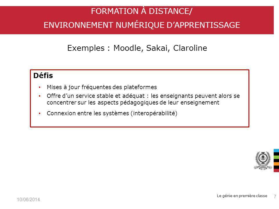 Le génie en première classe Exemples : Moodle, Sakai, Claroline FORMATION À DISTANCE/ ENVIRONNEMENT NUMÉRIQUE DAPPRENTISSAGE 10/06/2014 7 Défis Mises