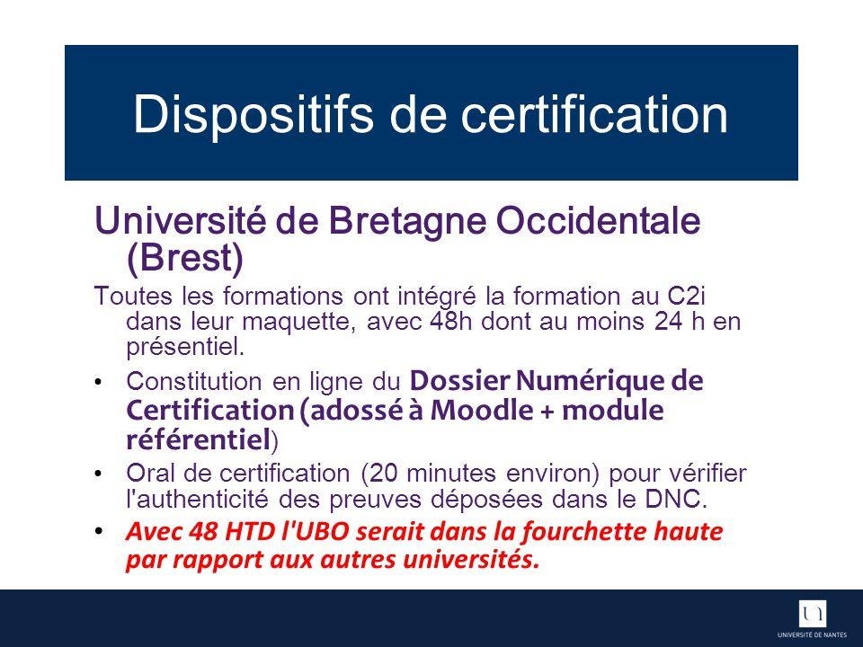 Dispositifs de certification Université de Bretagne Occidentale (Brest) Toutes les formations ont intégré la formation au C2i dans leur maquette, avec