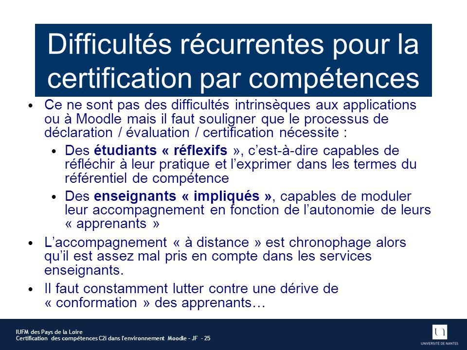 Ce ne sont pas des difficultés intrinsèques aux applications ou à Moodle mais il faut souligner que le processus de déclaration / évaluation / certifi