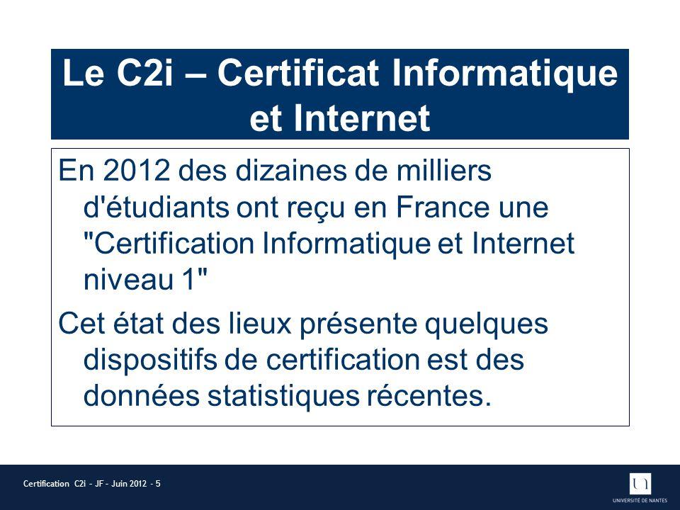 Le C2i – Certificat Informatique et Internet En 2012 des dizaines de milliers d étudiants ont reçu en France une Certification Informatique et Internet niveau 1 Cet état des lieux présente quelques dispositifs de certification est des données statistiques récentes.
