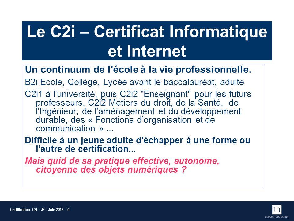 Le C2i – Certificat Informatique et Internet Un continuum de l'école à la vie professionnelle. B2i Ecole, Collège, Lycée avant le baccalauréat, adulte