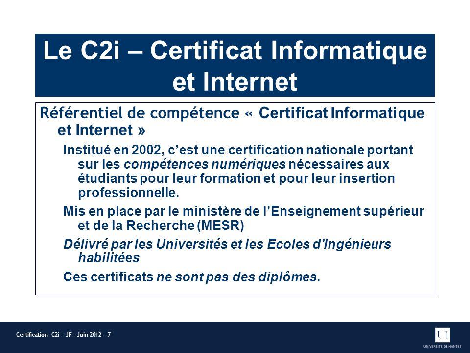 Le C2i – Certificat Informatique et Internet Référentiel de compétence « Certificat Informatique et Internet » Institué en 2002, cest une certification nationale portant sur les compétences numériques nécessaires aux étudiants pour leur formation et pour leur insertion professionnelle.