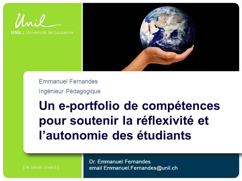 Un e-portfolio de compétences pour soutenir la réflexivité et lautonomie des étudiants Emmanuel Fernandes Ingénieur Pédagogique Dr. Emmanuel Fernandes