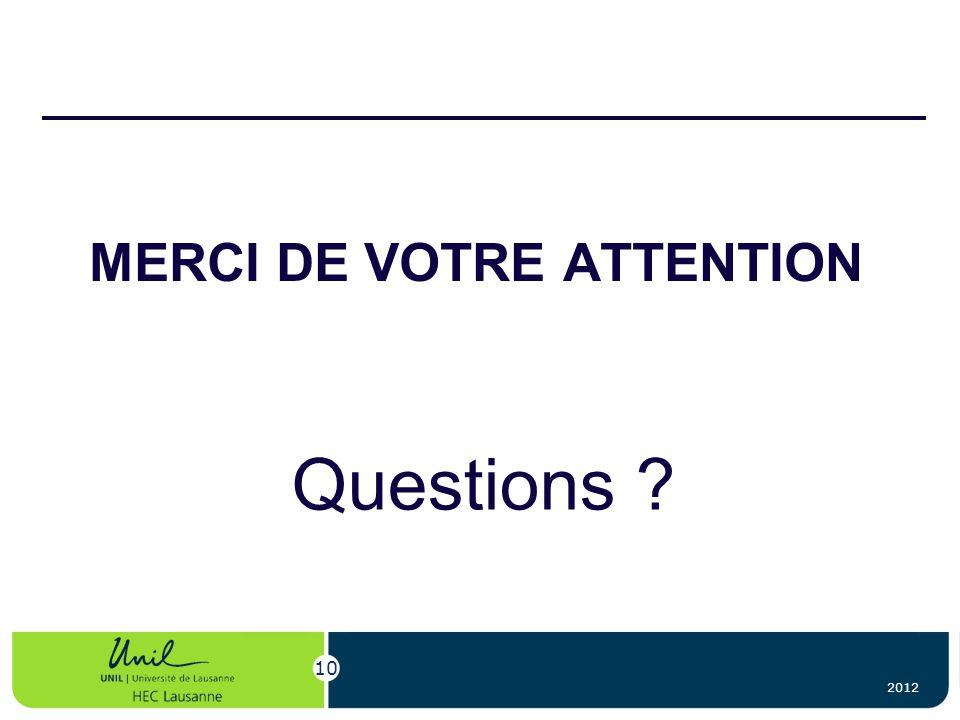 MERCI DE VOTRE ATTENTION Questions ? 2012 10