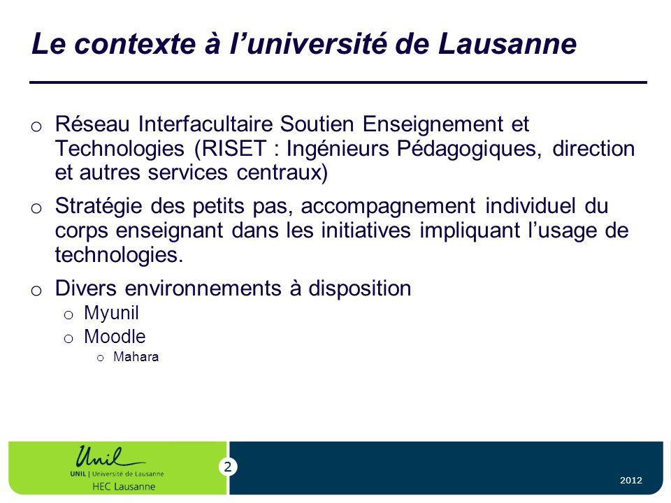 Le contexte à luniversité de Lausanne o Réseau Interfacultaire Soutien Enseignement et Technologies (RISET : Ingénieurs Pédagogiques, direction et aut