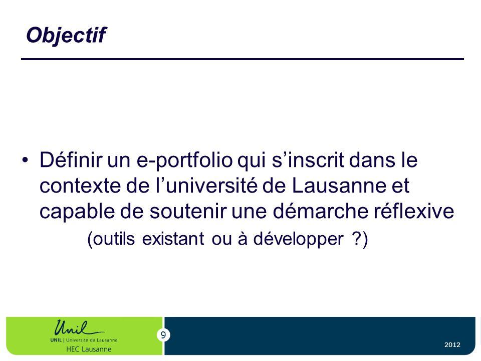 Objectif Définir un e-portfolio qui sinscrit dans le contexte de luniversité de Lausanne et capable de soutenir une démarche réflexive (outils existan
