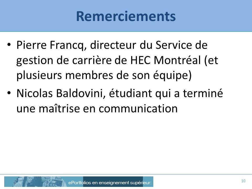 Remerciements Pierre Francq, directeur du Service de gestion de carrière de HEC Montréal (et plusieurs membres de son équipe) Nicolas Baldovini, étudi